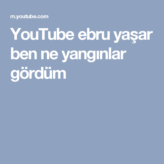 Youtube Ebru Yasar Ben Ne Yanginlar Gordum Youtube Yangin Sarkilar