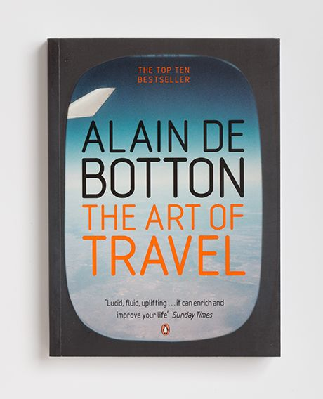 The Art Of Travel Alain De Botton Few Things Are As Exciting As