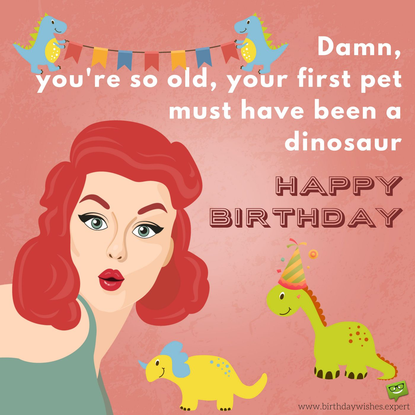 91a5ee1f9ca9fa2e05db686be5f25a02 you're so old, your first pet must have been a dinosaur birthday,You Re So Old Meme