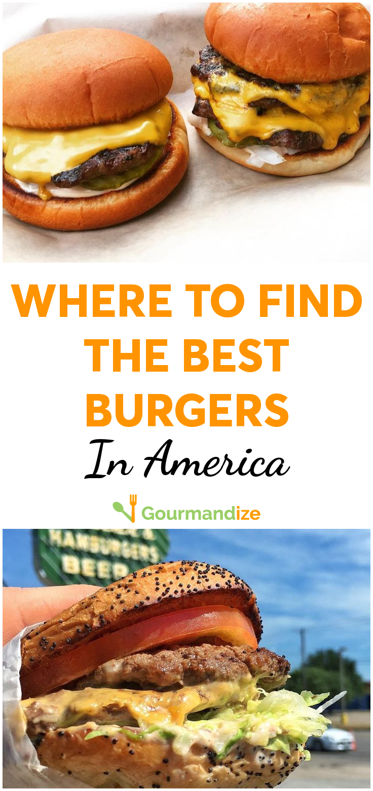 Where To Find The Best Burgers In America Good Burger Best Burger In America Local Burger