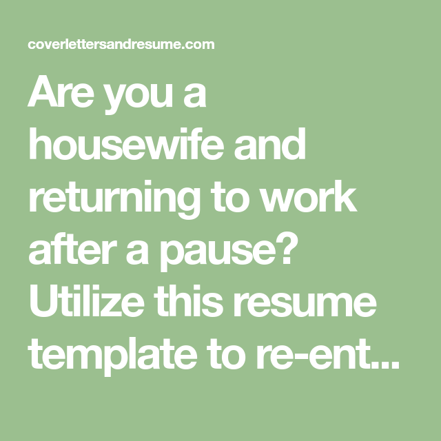 Are You A Housewife And Returning To Work After A Pause Utilize This Resume Template To Re Enter In Your Profession Return To Work Resume Resume Template