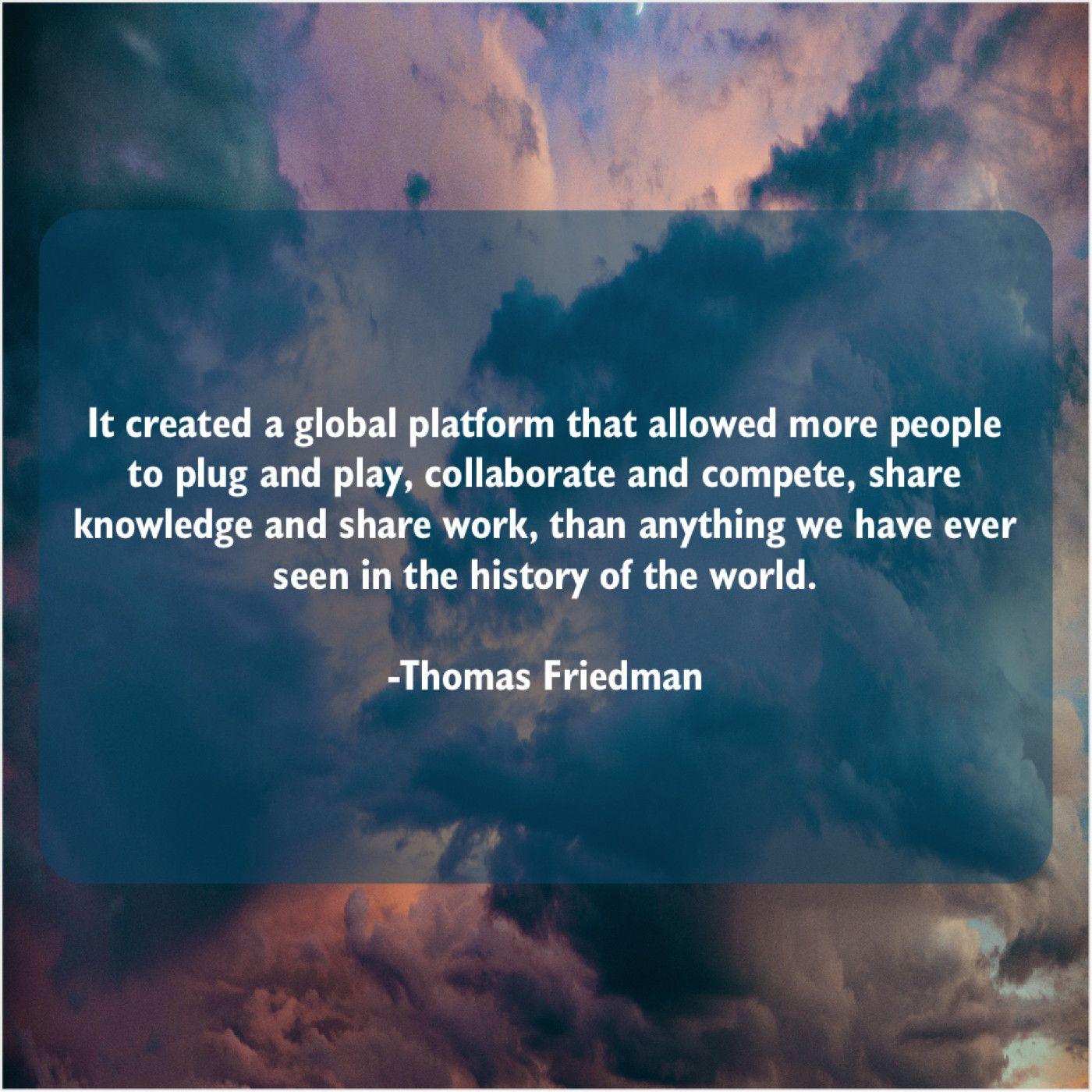 Thomas Friedman It Created A Global Platform Eric Davis Jim Morrison Charles Dickens