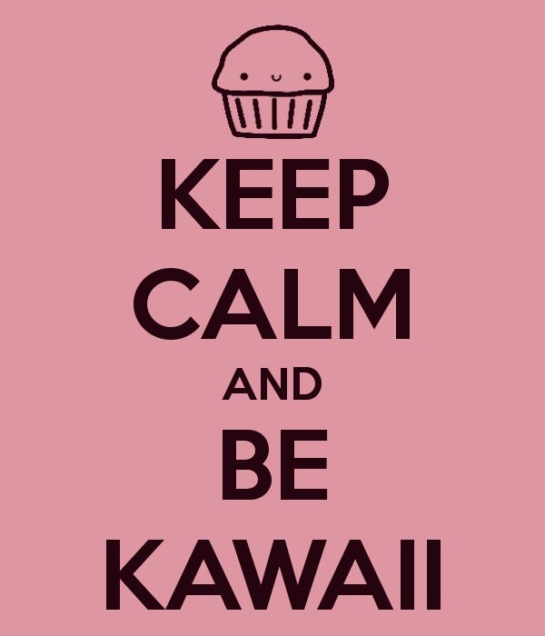 Keep calm and be kawaii