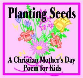 Planting Seeds A Christian Mothers Day Poem for Kids by Kathy