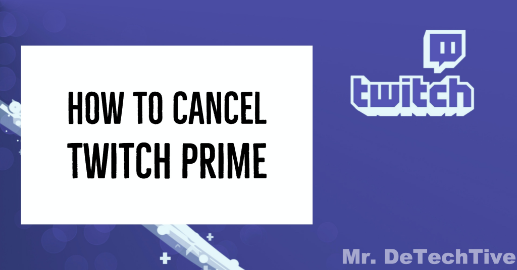 3 Ways To Cancel Twitch Prime Subscription Guide Twitch Prime