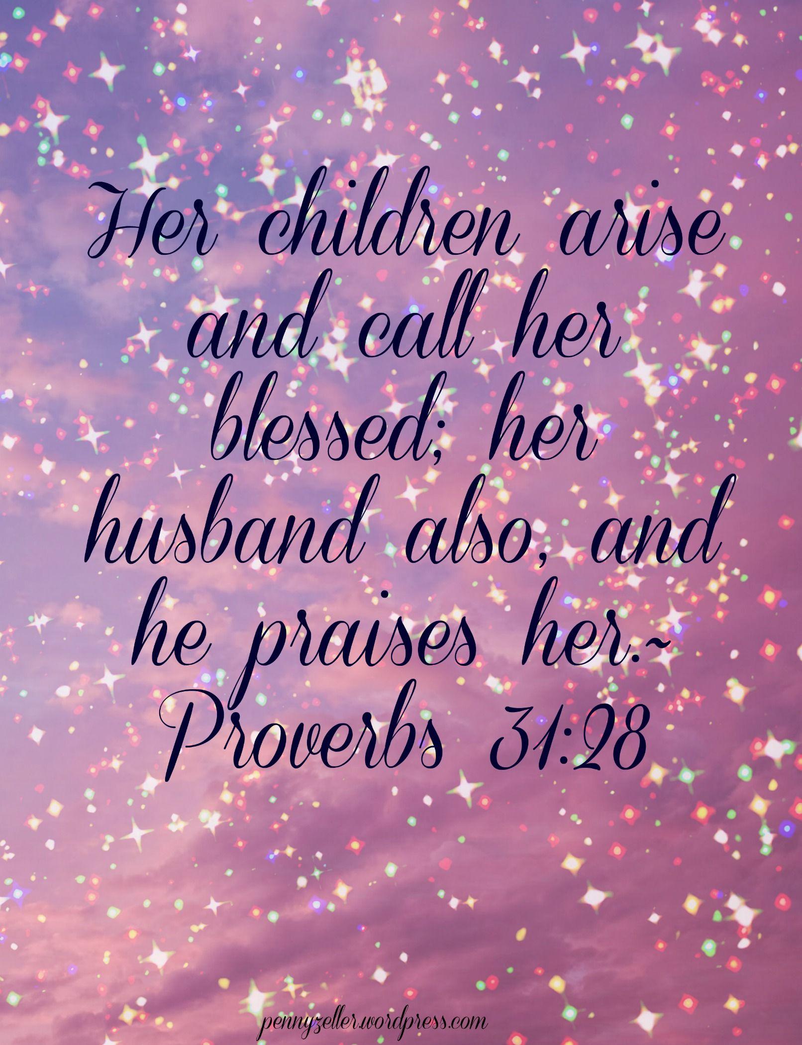 Proverbs 31:28 #Bible #Scripture