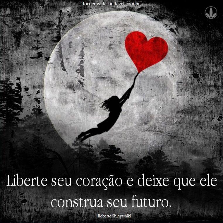 Liberte Seu Coração E Deixe Que Ele Construa Seu Futuro Roberto