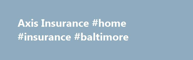 Axis insurance home insurance baltimore httpmaryland