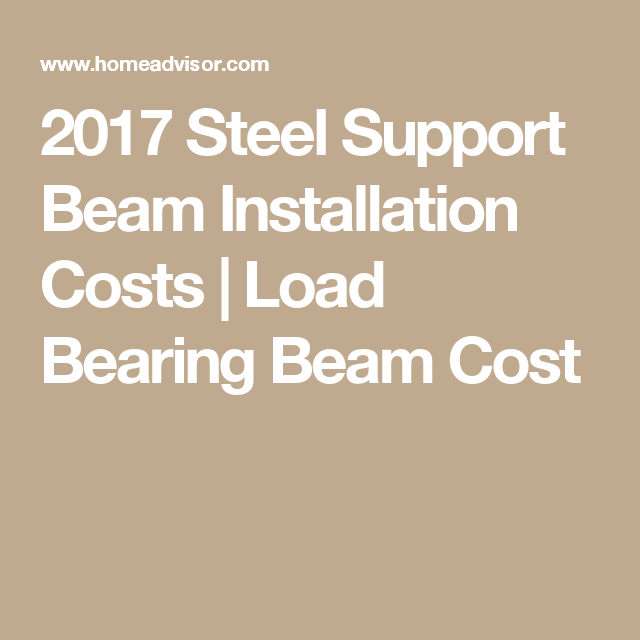 2017 Steel Support Beam Installation Costs Load Bearing Cost