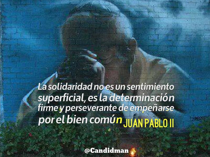"""""""La #Solidaridad no es un #Sentimiento superficial, es la #Determinacion firme y perseverante de empeñarse por el bien común"""". #JuanPabloII #Citas #Frases @candidman"""