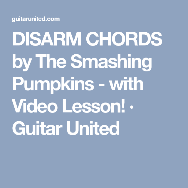 Disarm Chords By The Smashing Pumpkins With Video Lesson Guitar