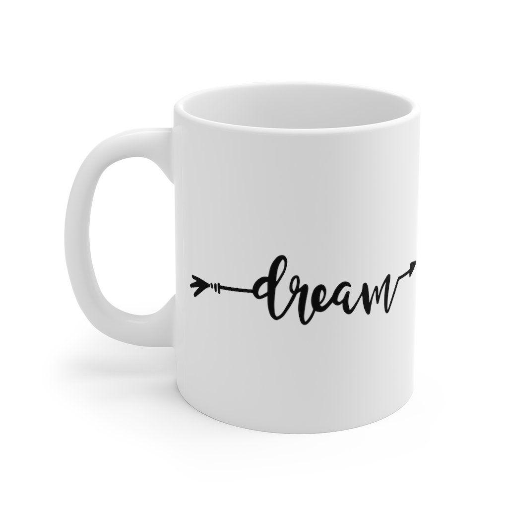 Dream Coffee Mug 11oz Mug Mugs With Sayings Gifts For Etsy In 2020 Mugs Gifts For Mum Gifts For Wife