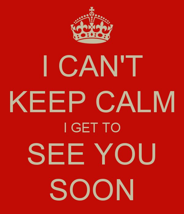 see you soon cant keep calm i get to see you soon