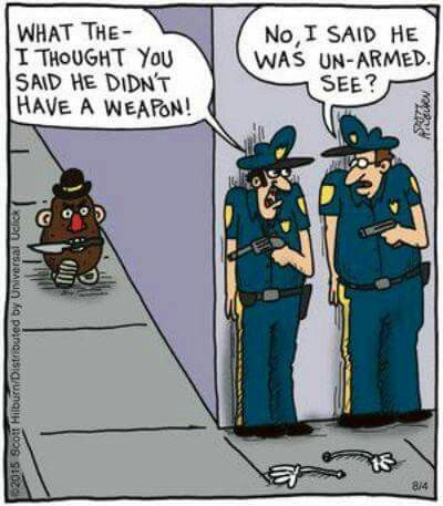 What the. I thought you said he didn't have a weapon. No, I said he was unarmed. See.