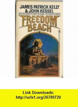 Freedom Beach (9780812543001) James Patrick Kelly, John Kessel ...