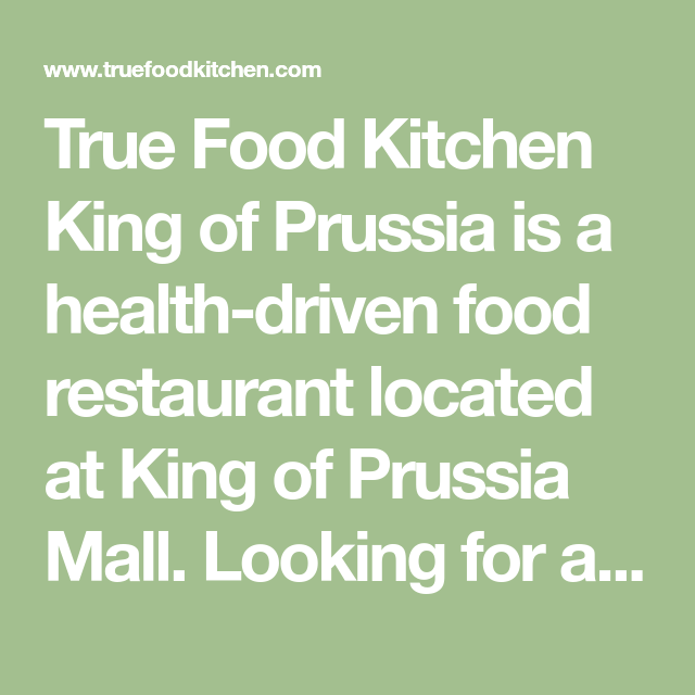 True Food Kitchen King Of Prussia Is A Health Driven Food Restaurant Located At King Of Prussia Mall Looking True Food Kitchen True Food King Of Prussia Mall