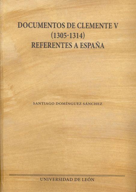 Documentos de Clemente V (1305-1314) referentes a España / [compilación y transcripción] Santiago Domínguez Sánchez Publicación[León] : Universidad de León, Área de Publicaciones, 2014