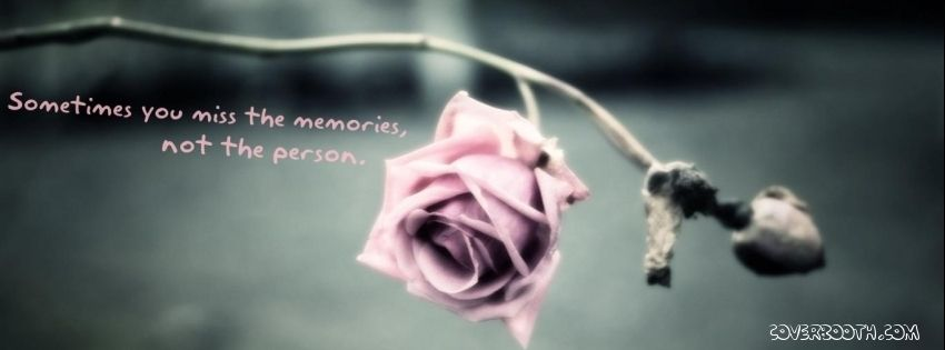 sometimes you miss the memories not the person , cool