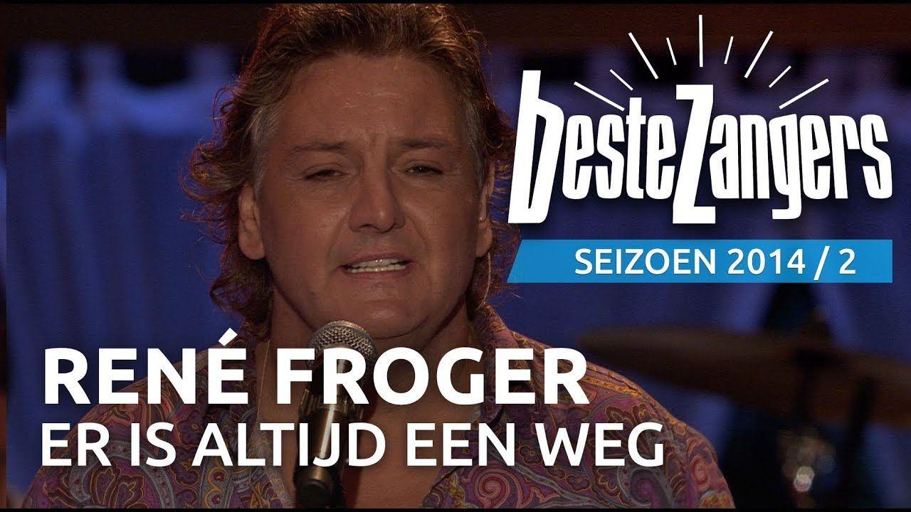 Rene Froger Er Is Altijd Een Weg Beste Zangers 2014 In 2020 Zangers Youtube Muziek