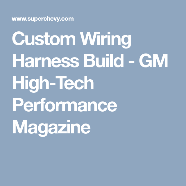 Custom Wiring Harness Build - GM High-Tech Performance Magazine ...
