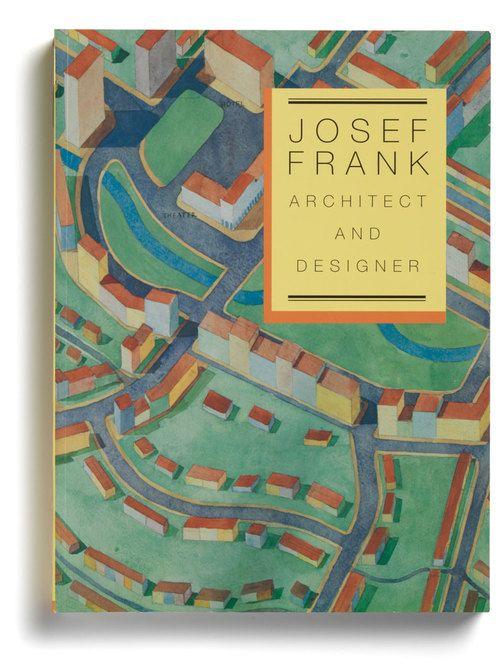 Josef Frank, Architect and Designer: An Alternative Vision of the Modern Home, edited by Nina Stritzler-Levine
