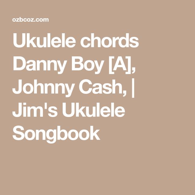Ukulele Chords Danny Boy A Johnny Cash Jims Ukulele Songbook