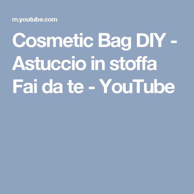 Cosmetic Bag DIY - Astuccio in stoffa Fai da te - YouTube