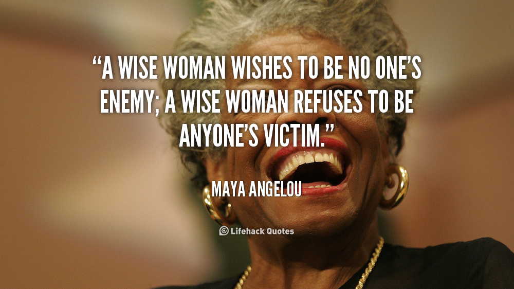 A Wise Woman Wishes To Be No One's Enemy; A Wise Woman