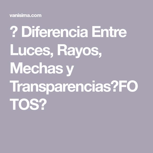 Diferencia Entre Rayos Luces Y Mechas En El Cabello