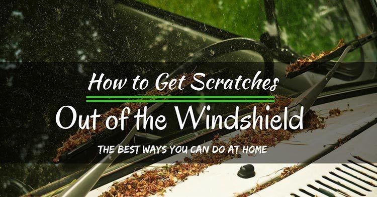 How to get scratches out of the windshield the best ways