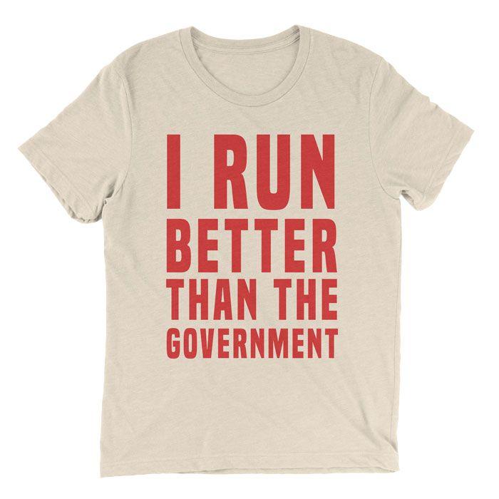 I Run Better Than The Government T-Shirt | Political beliefs