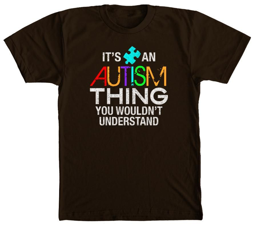 11e6fbc82 It's an Autism Thing. You wouldn't understand T-Shirt | Sensory ...