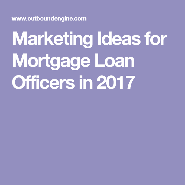 Marketing Ideas For Mortgage Loan Officers In 2017 Mortgage Loans Loan Officer Mortgage Marketing