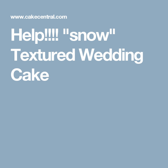 "Help!!!! ""snow"" Textured Wedding Cake"