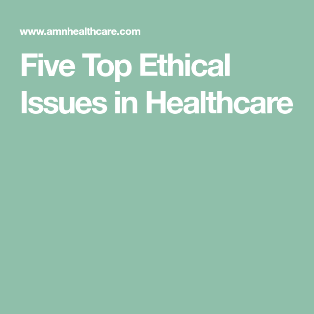 Five Top Ethical Issues in Healthcare | Ethical issues