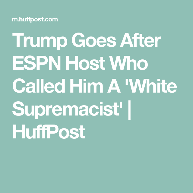 Trump DEMANDS APOLOGY After ESPN Host  Called Him A 'White Supremacist'
