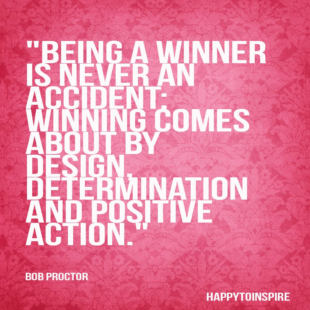 Happy To Inspire Being A Winner Is Never An Accident You Changed Quotes Action Quotes Good Happy Quotes