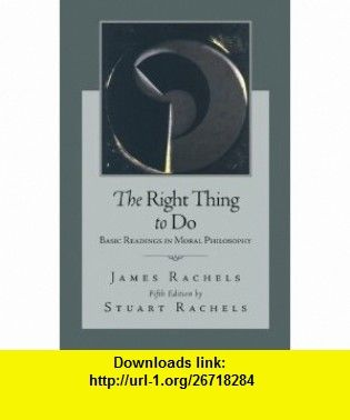 The right thing to do basic readings in moral philosophy the right thing to do basic readings in moral philosophy 9780073407401 james rachels fandeluxe Gallery
