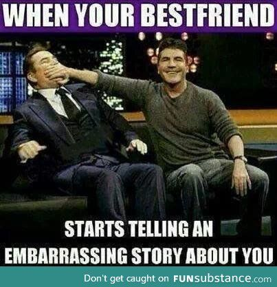 Embarassing Story Funsubstance Funny Friend Memes Friends Funny Friendship Memes
