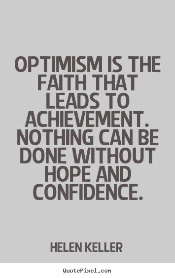 Helen Keller Quotes Glamorous Optimism Is The Faith That Leads To Achievementhelen Keller