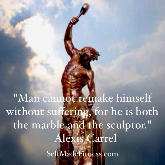 Quot A Man Cannot Remake Himself Without Suffering For He Is