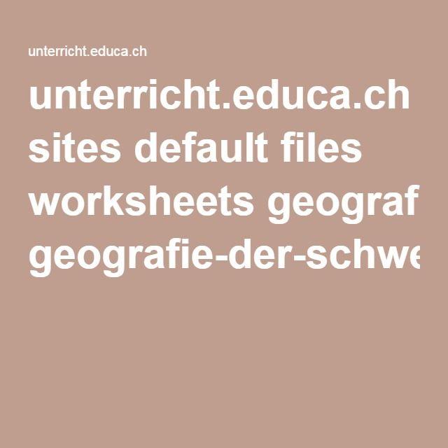 unterricht.educa.ch sites default files worksheets geografie-der-schweiz-schuelerheft.pdf