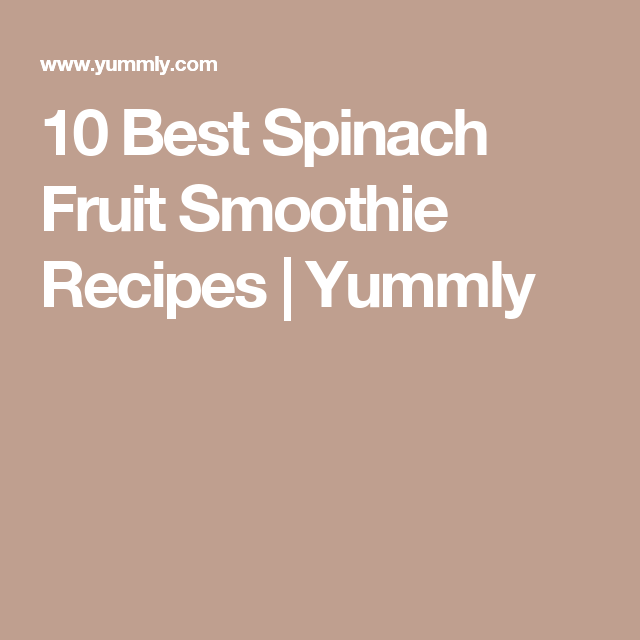 10 Best Spinach Fruit Smoothie Recipes | Yummly