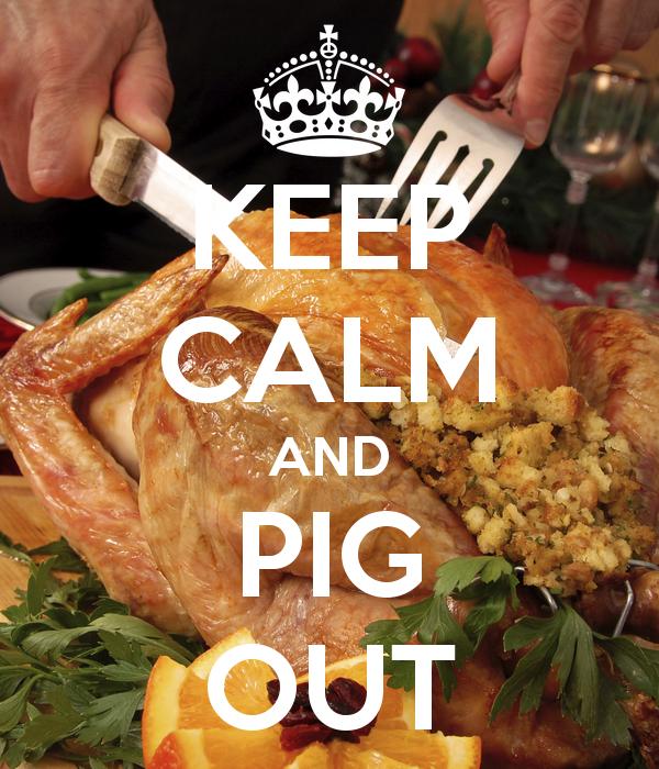 KEEP CALM AND PIG OUT   Keep calm, Calm, Pig