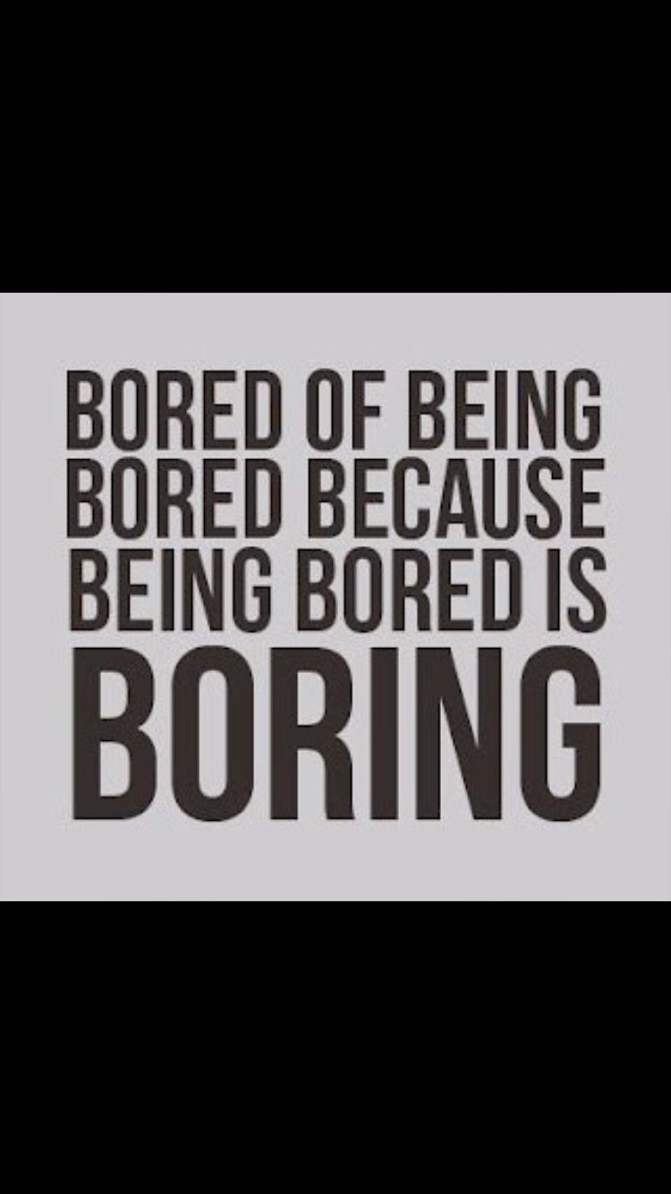 Me All Day Everyday Bored Quotes Funny Bored Quotes Boring Life Quotes