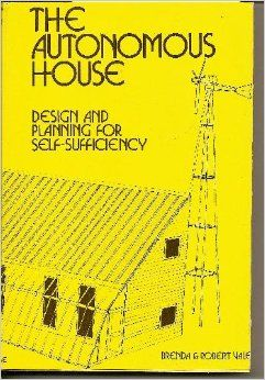 The Autonomous House Design Planning For Self Sufficiency Authors Robert Brenda Vale Published 1975 Design How To Plan House Design