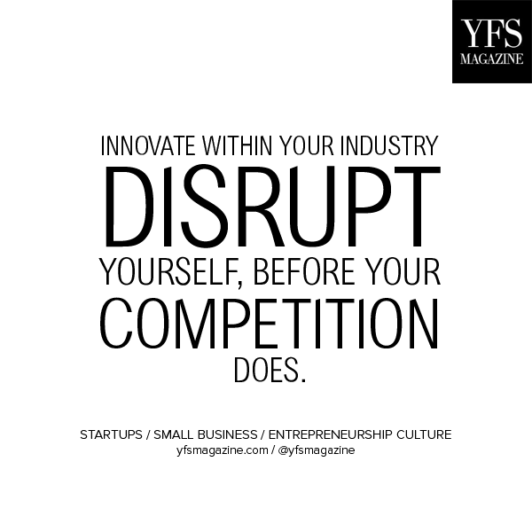 innovate in your industry disrupt yourself before your co