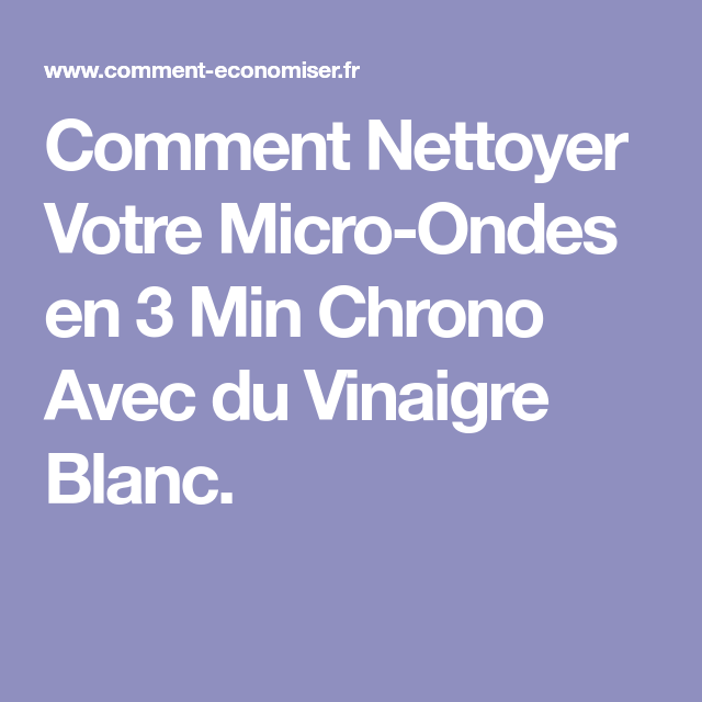 comment nettoyer votre micro ondes en 3 min chrono avec du vinaigre blanc travaux maison. Black Bedroom Furniture Sets. Home Design Ideas