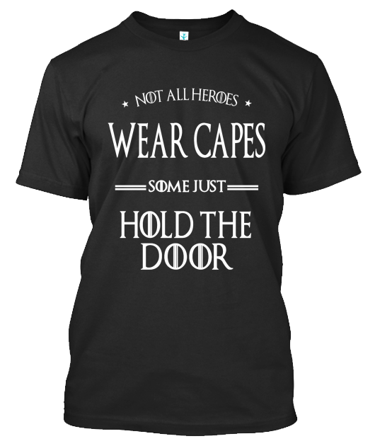 Not All Heroes Wear Capes Some Just Hold The Door T-Shirt \u0026 Hoodie