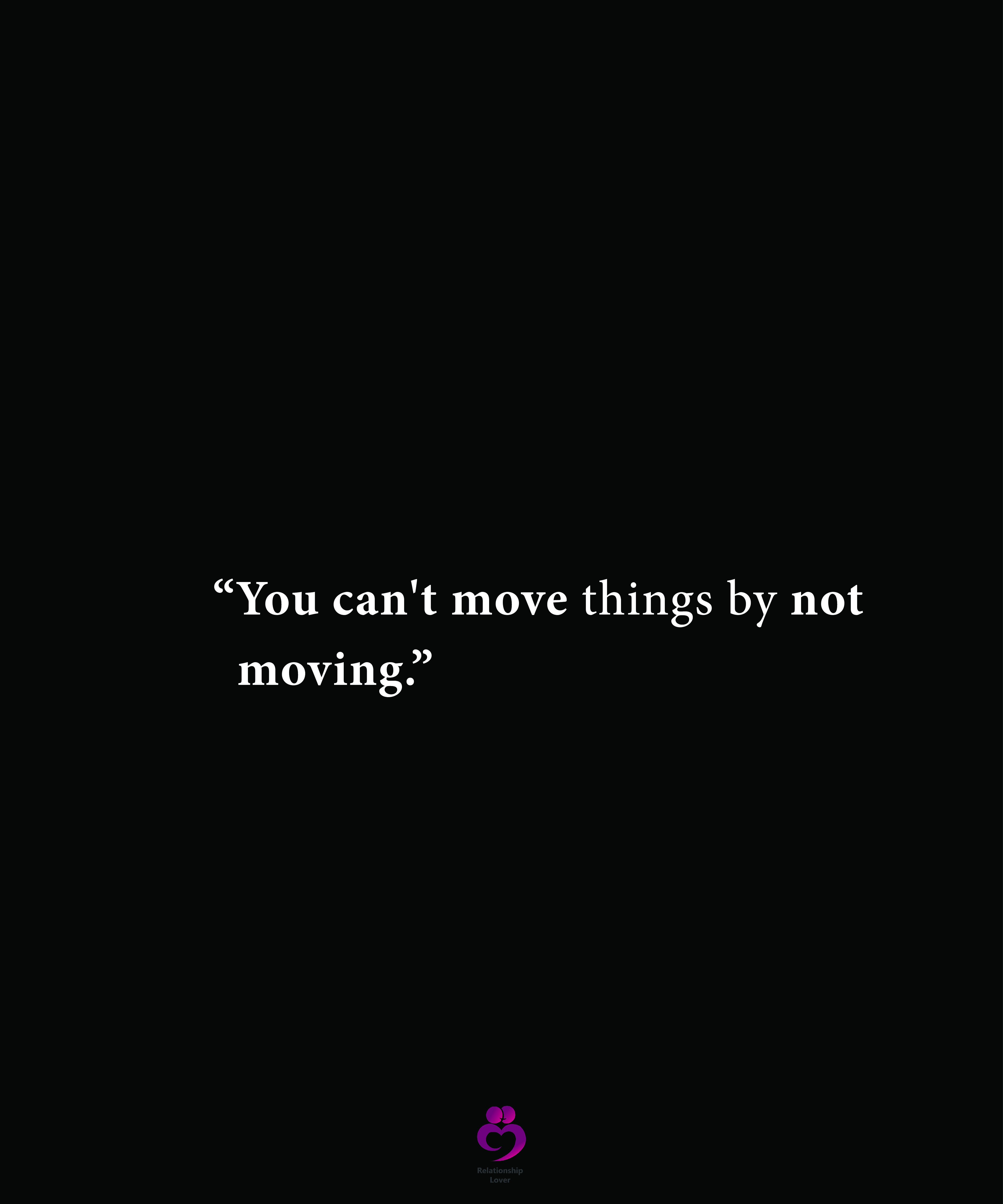 You Can T Move Things By Not Moving Quotes About Moving On Relationship Quotes Moving